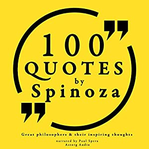 100 quotes by Spinoza (Great Philosophers and Their Inspiring Thoughts) Audiobook