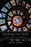 Growing into God: A Beginners Guide to Christian Mysticism