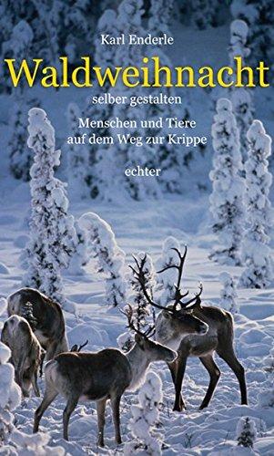 Buch: Waldweihnacht selber gestalten - Menschen und Tiere auf dem Weg zur Krippe von Karl Enderle