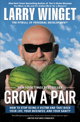 Grow a Pair: How to Stop Being a Victim and Take Back Your Life, Your Business, and Your Sanity PDF