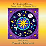 Sweet Dreams for Kids! Guided Imagery for Peaceful Sleep | Kanta Bosniak