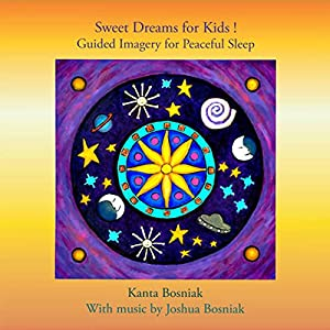 Sweet Dreams for Kids! Guided Imagery for Peaceful Sleep Audiobook