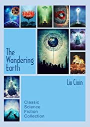The Wandering Earth: Classic Science Fiction Collection by Liu Cixin