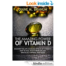 The Amazing Power Of Vitamin D - Discover The Life-Changing Effects Of Vitamin D: How To Heal Health Problems And Drastically Improve Your Mood