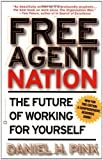Free Agent Nation: The Future of Working for Yourself (0446678791) by Pink, Daniel H.