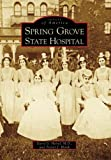 Spring Grove State Hospital (Images of America: Maryland)