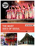 The Must Sees of Seoul (Bravo Your City! Book 70)
