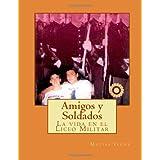 Amigos y Soldados: La vida en el Liceo Militar (Spanish Edition)