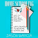 Home Schooling: What You Need to Know about Home School Programs: Ways on How to Do Home Schooling Audiobook by Jason Garcia Narrated by Paula T. Lin