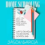 Home Schooling: What You Need to Know about Home School Programs: Ways on How to Do Home Schooling | Jason Garcia
