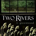 Two Rivers (       UNABRIDGED) by T. Greenwood Narrated by Joel Richards