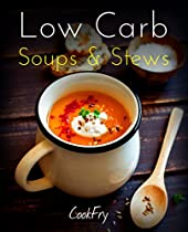 Low Carb Soups & Stews: Healthy Nutritious Low Carb, Ketogenic, Paleo, Atkins Friendly Recipes To Help You Lose Weight
