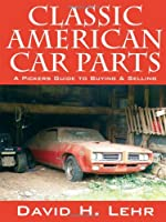 Classic American Car Parts: A Pickers Guide to Buying & Selling by Outskirts Press