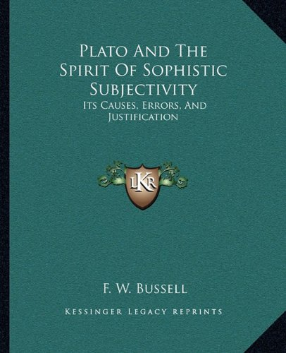 Plato and the Spirit of Sophistic Subjectivity: Its Causes, Errors, and Justification