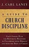img - for A Guide to Church Discipline: God's Loving Plan for Restoring Believers to Fellowship with Himself and with the Body of Christ book / textbook / text book