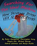img - for Searching For The Ideal Machine: How Strategy Drives VEX IQ Robot Design (MRI Inspiration & Outreach Series) (Volume 4) book / textbook / text book