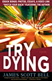 Try Dying: A Novel (Ty Buchanan) by James Scott Bell