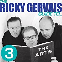 The Ricky Gervais Guide to... THE ARTS (       UNABRIDGED) by Ricky Gervais, Steve Merchant, & Karl Pilkington Narrated by Ricky Gervais, Steve Merchant, & Karl Pilkington