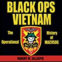 Black Ops, Vietnam: An Operational History of MACVSOG Audiobook by Robert M. Gillespie Narrated by Paul Heitsch