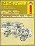 Land Rover Diesel Owners Workshop Manual: 1958 to 1980, 2286cc, 88