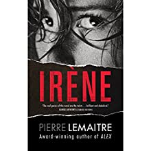 Irene: The Commandant Camille Verhoeven Trilogy (       UNABRIDGED) by Pierre Lemaitre Narrated by Peter Noble
