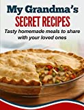 My Grandma's Secret Recipes: Tasty homemade meals to share with your loved ones