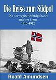 Die Reise zum S�dpol - Die norwegische S�dpolfahrt mit der Fram 1910-1912