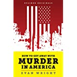 How to Get Away with Murder in America: Drug Lords, Dirty Pols, Obsessed Cops, and the Quiet Man Who Became the CIA's Master Killer (Kindle Single) ~ Evan Wright