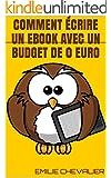 Comment �crire un ebook avec un budget de 0 euro (�crire un ebook facilement t. 1)