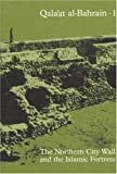 Galaat Al-Bahrain. 1 The Northern City Wall And The Islamic Fortress(Jutland Archaeological Society Publications)
