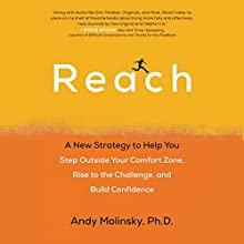 Reach: A New Strategy to Help You Step Outside Your Comfort Zone, Rise to the Challenge, and Build Confidence Audiobook by Andy Molinsky Narrated by Andy Molinsky