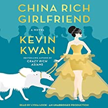 China Rich Girlfriend: A Novel (       UNABRIDGED) by Kevin Kwan Narrated by Lydia Look