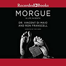 Morgue: A Life in Death Audiobook by Vincent Di Maio, Ron Franscell Narrated by Tony Ward