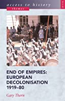 Access to History Themes: End Of Empires - European Decolonisation, 1919-80