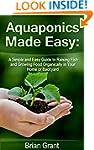 Aquaponics Made Easy: A Simple and Ea...