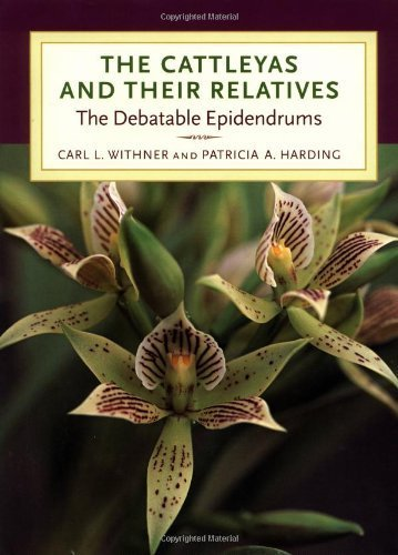 The Cattleyas and Their Relatives: The Debatable Epidendrums by Carl L. Withner, Patricia A. Harding (2004) Hardcover PDF