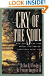 The Cry of the Soul: How Our Emotions...