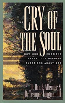 The Cry of the Soul, How Our Emotions Reveal Our Deepest Questions About God