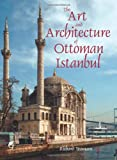 img - for The Art and Architecture of Ottoman Istanbul book / textbook / text book