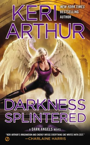 Darkness Splintered: A Dark Angels Novel by Keri Arthur