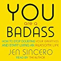 You are a Badass: How to Stop Doubting Your Greatness and Start Living an Awesome Life Hörbuch von Jen Sincero Gesprochen von: Jen Sincero