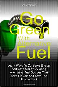Go Green With Alternative Fuel: Learn Ways To Conserve ...