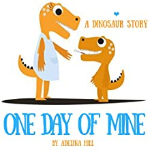 The Little Kid Big Dinosaur Book: One Day of Mine Audiobook by Adelina hill Narrated by Matyas Job Gombos