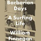 Barbarian Days: A Surfing Life (       UNABRIDGED) by William Finnegan Narrated by William Finnegan