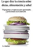Lo que dice la ciencia sobre dietas, alimentaci�n y salud (Spanish Edition)