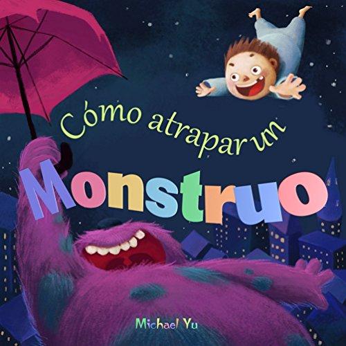 Children's Spanish Books - libros para niños en español: Cómo atrapar un monstruo (Libro de imágenes, libros para niños) How to Catch a Monster: (Spanish Edition)