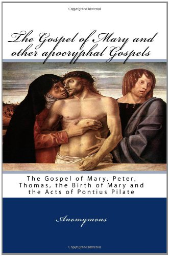 The Gospel Of Mary And Other Apocryphal Gospels: The Gospel Of Mary, Peter, Thomas, The Birth Of Mary And The Acts Of Po