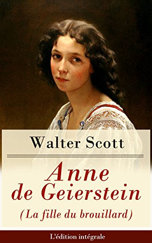 Sir Walter Scott - Anne de Geierstein (La fille du brouillard) - L'édition intégrale: La jeune fille avec des pouvoirs magiques (Roman historique: La guerre des Deux Roses)