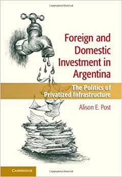 Foreign And Domestic Investment In Argentina: The Politics Of Privatized Infrastructure
