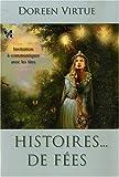 echange, troc Doreen Virtue - Histoires... de fées : Invitation à communiquer avec les fées